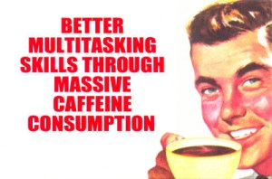 8066better-multitasking-through-caffeine-posters